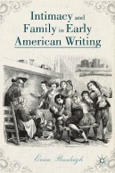 book cover Intimacy and Family in Early American Writing